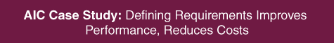 AIC Case Study: Defining Requirements Improves Performance, Reduces Costs